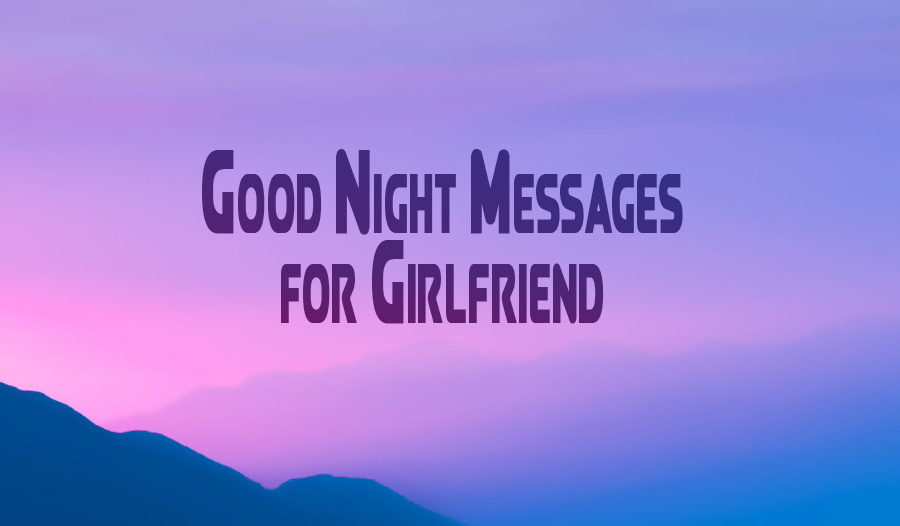 Good Night Message For Girlfriend Romantic Wishes For Her