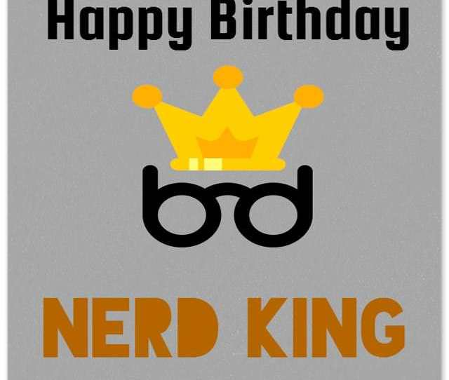 Happy Birthday Nerd King Funny Birthday Messages