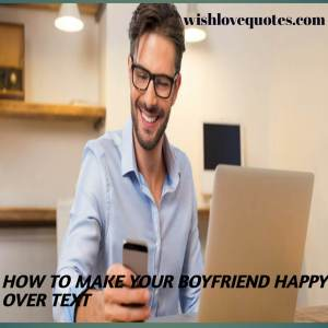 how to make your boyfriend happy over text