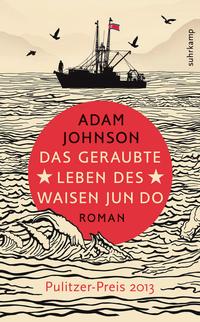Adam Johnson: Das geraubte Leben des Waisen Jun Do (2012)