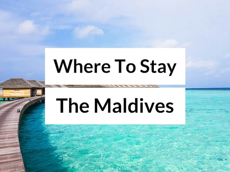 Where to Stay in the Maldives – The Best Maldives Hotels