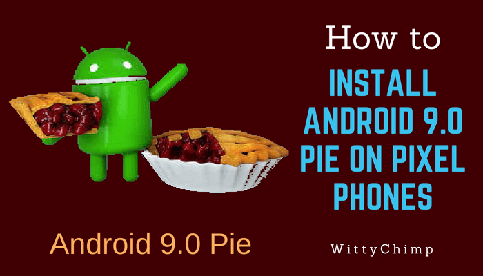 How to Install Android 9.0 Pie on Pixel Phones