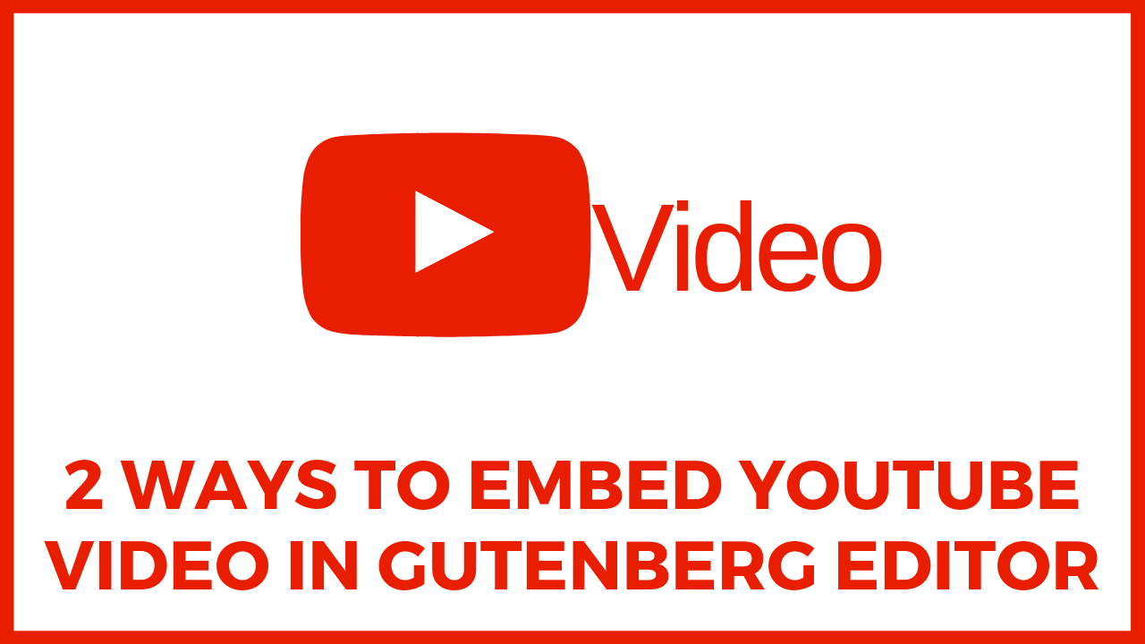 2 Ways To Embed YouTube Video In Gutenberg Editor | WittyChimp