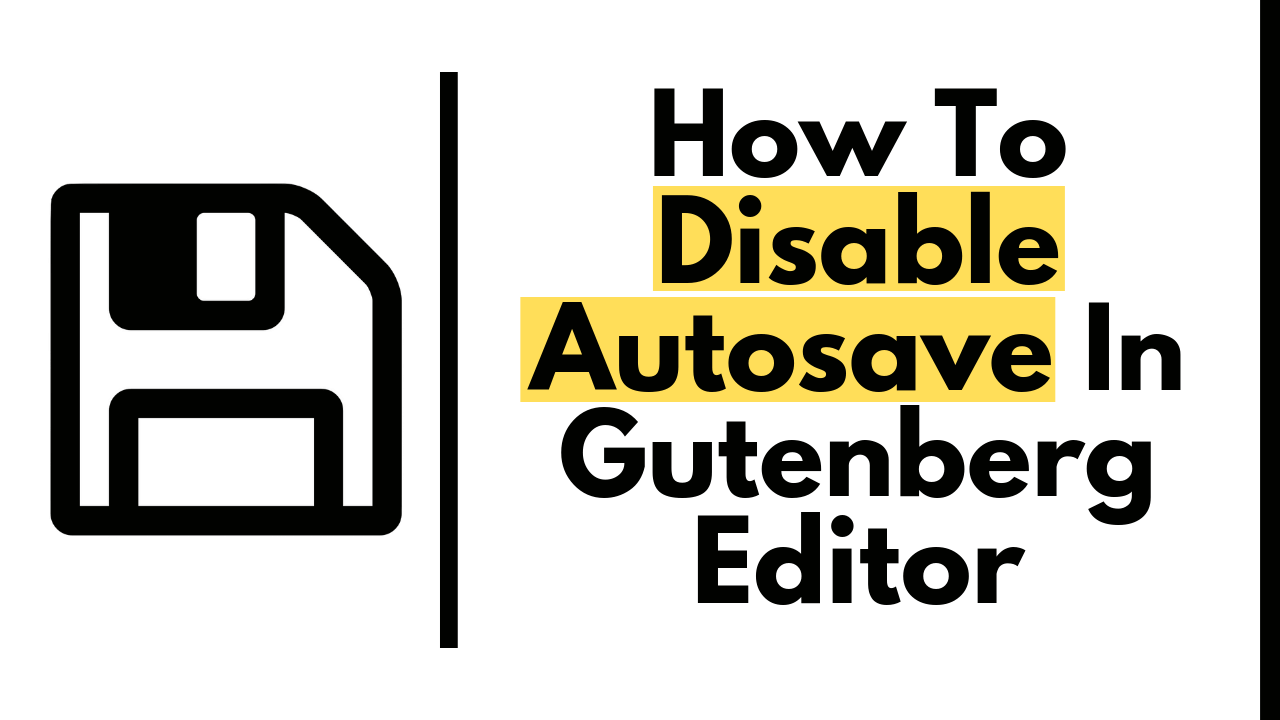How To Disable Autosave In Gutenberg Editor