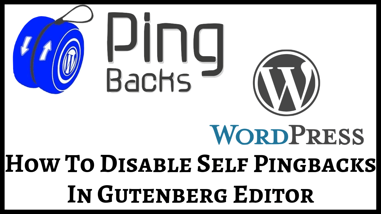How To Disable Self Pingbacks In Gutenberg Editor