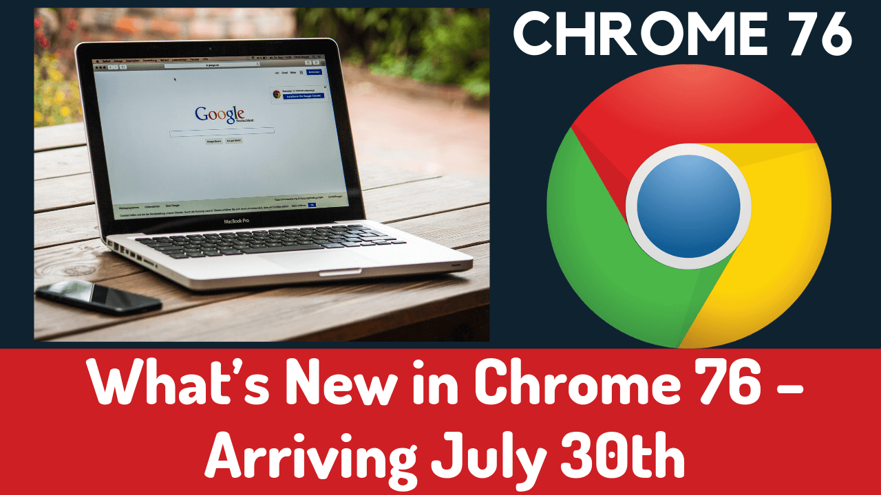 What's New in Chrome 76 – Arriving July 30th