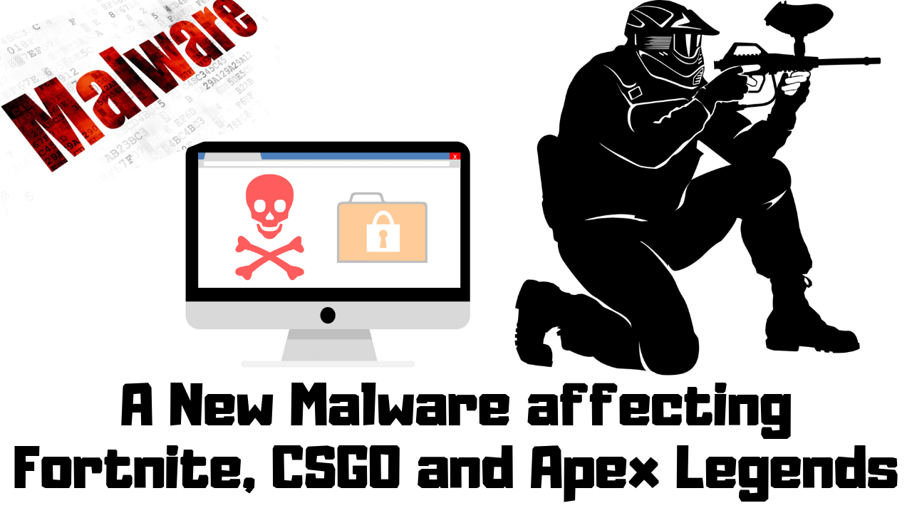 A New Malware affecting Fortnite, CSGO and Apex Legends