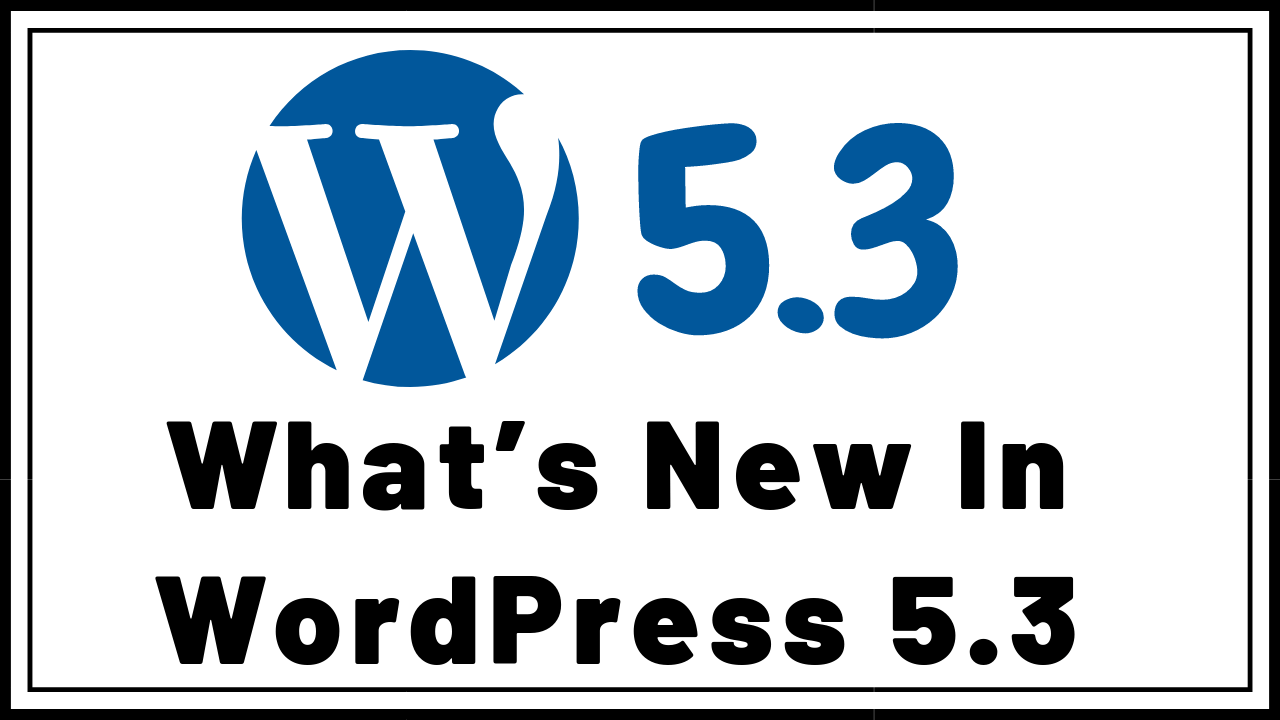What's New In WordPress 5.3