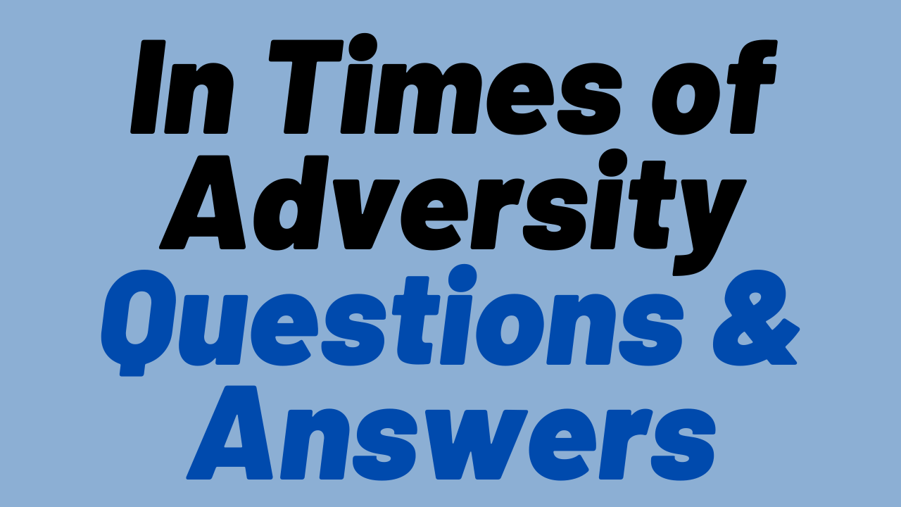 In Times Of Adversity Questions & Answers