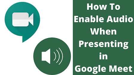 How To Enable Audio When Presenting in Google Meet