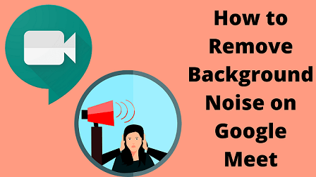 How to Remove Background Noise on Google Meet
