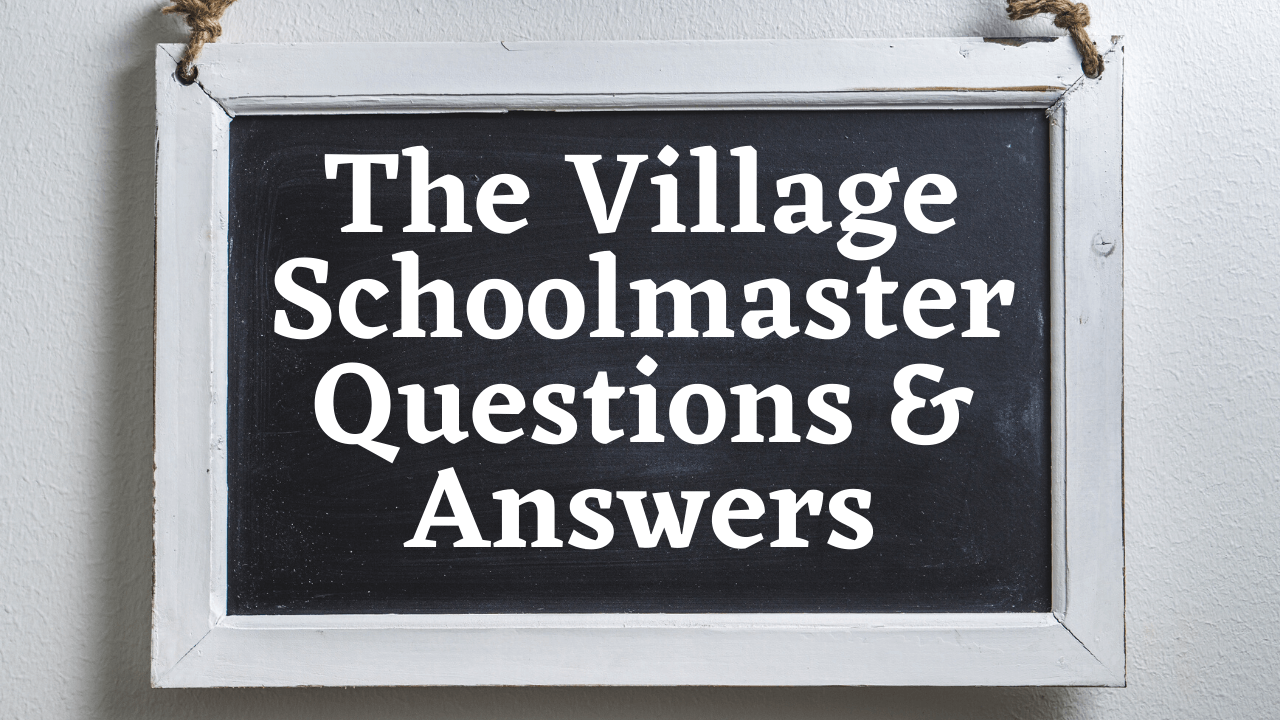 The Village Schoolmaster Questions & Answers