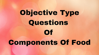 Objective Type Questions Of Components Of Food