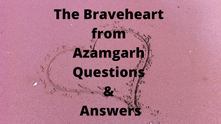 The Braveheart from Azamgarh Questions & Answers