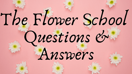 The Flower School Questions & Answers