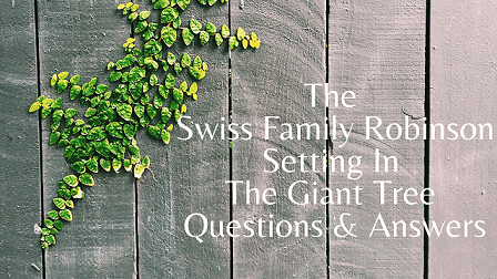 The Swiss Family Robinson - Setting In The Giant Tree Questions & Answers