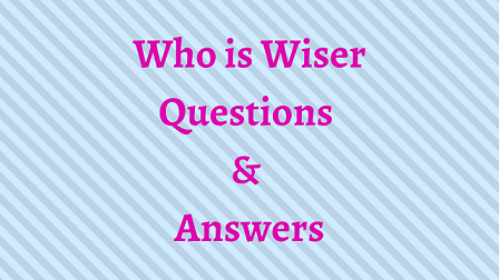 Who is Wiser Questions & Answers