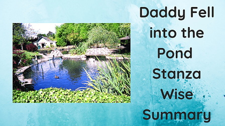 Daddy Fell into the Pond Stanza Wise Summary