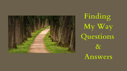 Finding My Way Questions & Answers