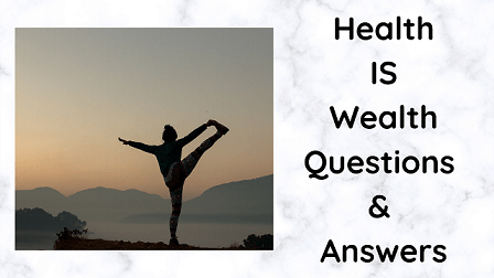 Health is Wealth Questions & Answers