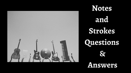 Notes and Strokes Questions & Answers