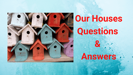 Our Houses Questions & Answers