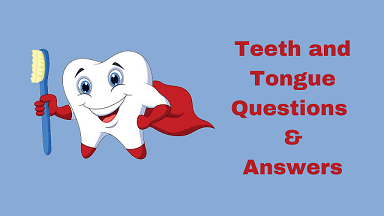 Teeth and Tongue Questions & Answers