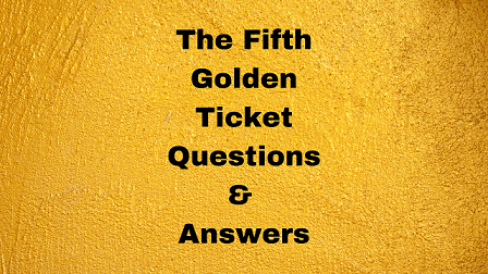 The Fifth Golden Ticket Questions & Answers