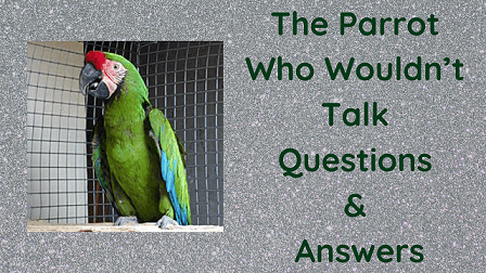 The Parrot Who Wouldn't Talk Questions & Answers