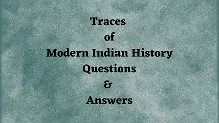 Traces of Modern Indian History Questions & Answers