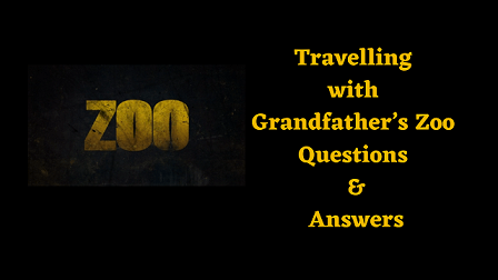 Travelling with Grandfather's Zoo Questions & Answers