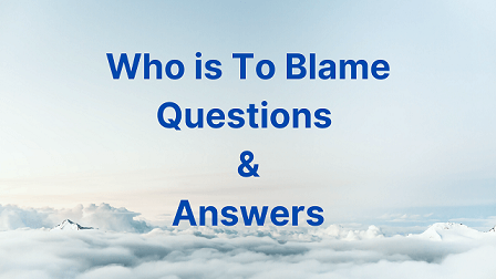 Who is To Blame Questions & Answers