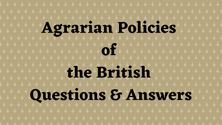 Agrarian Policies of the British Questions & Answers