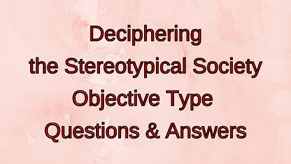Deciphering the Stereotypical Society Objective Type Questions & Answers