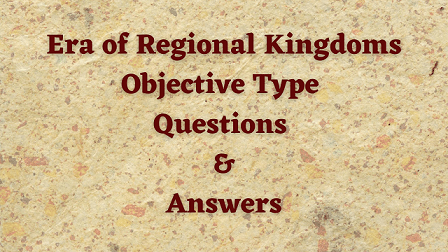 The Era of Regional Kingdoms Objective Type Questions & Answers