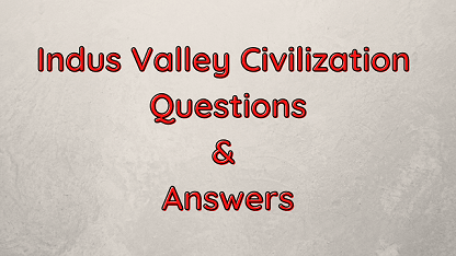 Indus Valley Civilization Questions & Answers