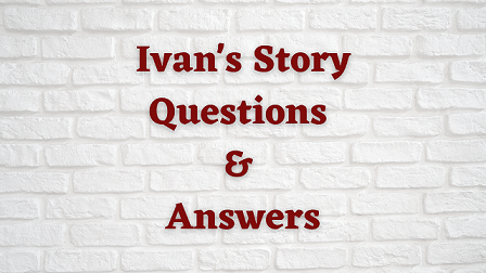 Ivan's Story Questions & Answers