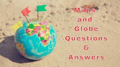 Maps and Globe Questions & Answers