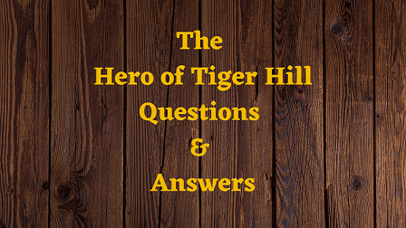 The Hero of Tiger Hill Questions & Answers
