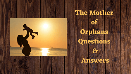 The Mother of Orphans Questions & Answers