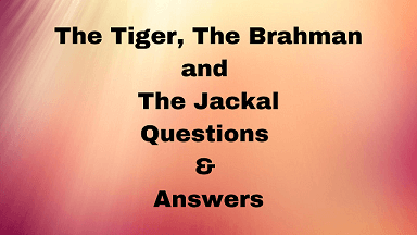 The Tiger, The Brahman and The Jackal Questions & Answers
