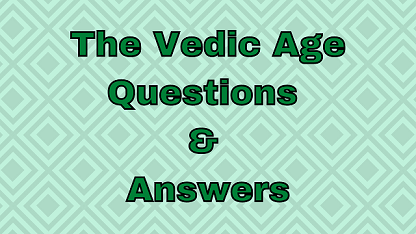 The Vedic Age Questions & Answers