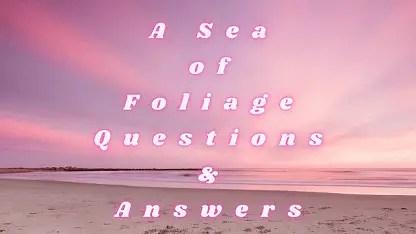 A Sea of Foliage Questions & Answers