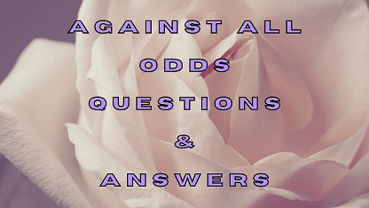 Against All Odds Questions & Answers