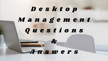 Desktop Management Questions & Answers