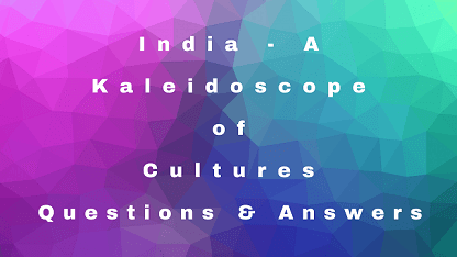 India - A Kaleidoscope of Cultures Questions & Answers
