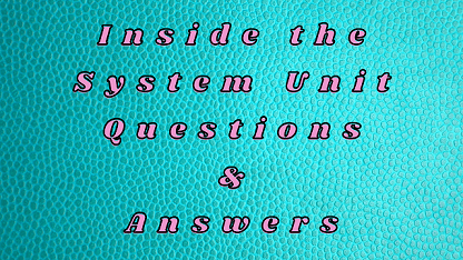 Inside the System Unit Questions & Answers