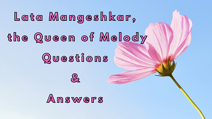 Lata Mangeshkar, the Queen of Melody Questions & Answers
