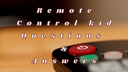 Remote Control kid Questions & Answers