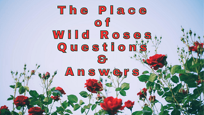 The Place of Wild Roses Questions & Answers